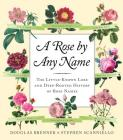 A Rose by Any Name: The Little-Known Lore and Deep-Rooted History of Rose Names Cover Image