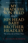 My Headless Son Fred and His Head Baby Brother Headley Cover Image
