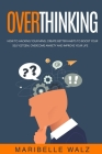 Overthinking: How To Hacking Your Mind, Create Better habits To Boost Your Self-Esteem, Overcome Anxiety And Improve Your Life Cover Image