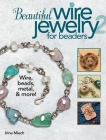 Beautiful Wire Jewelry for Beaders 2: Wire, Beads, Metal, & More! Cover Image