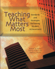 Teaching What Matters Most: Standards and Strategies for Raising Student Achievement Cover Image