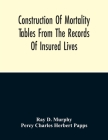 Construction Of Mortality Tables From The Records Of Insured Lives Cover Image
