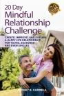 20 Day Mindful Relationship Challenge: Create, Improve, and Sustain a Happy Life Relationship for Young, Seasoned, and Even Singles Cover Image