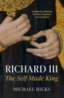 Richard III: The Self-Made King Cover Image