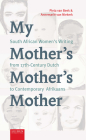 My Mother's Mother's Mother: South African Women's Writing from 17th Century Dutch to Contemporary Afrikaans Cover Image