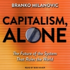Capitalism, Alone Lib/E: The Future of the System That Rules the World Cover Image