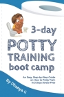 3 Day Potty Training Boot Camp: An Easy, Step-by-Step Guide on How to Potty Train in 3 Days Stress-Free Cover Image