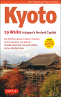 Kyoto, 29 Walks in Japan's Ancient Capital: The Definitive Guide to Kyoto's Temples, Shrines, Gardens and Palaces Cover Image