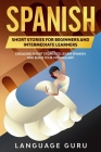 Spanish Short Stories for Beginners and Intermediate Learners: Engaging Short Stories to Learn Spanish and Build Your Vocabulary Cover Image