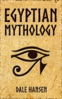 Egyptian Mythology: Tales of Egyptian Gods, Goddesses, Pharaohs, & the Legacy of Ancient Egypt Cover Image
