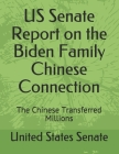 US Senate Report on the Biden Families Chinese Connection: Chinese Transferred Millions Cover Image