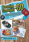 Parenting Strategies on the Go: Diverse Teaching Strategies for Parents Who Want Their Children to Learn No Matter Where or When Cover Image