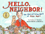 Hello, Neighbor!: The Kind and Caring World of Mister Rogers Cover Image
