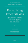 Romanising Oriental Gods: Myth, Salvation and Ethics in the Cults of Cybele, Isis and Mithras (Religions in the Graeco-Roman World #165) Cover Image