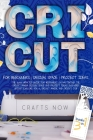 Cricut 3 Books in 1: The 2020 Updated Guide for Beginners on Mastering the Cricut Maker. Design Space and Project Ideas Included Cricut Exp Cover Image