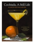 Cocktails, A Still Life: 60 Spirited Paintings and Recipes Cover Image