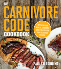 The Carnivore Code Cookbook: Reclaim Your Health, Strength, and Vitality with 100+ Delicious Recipes Cover Image