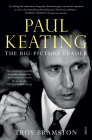 Paul Keating: The Big-Picture Leader Cover Image