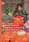 Wealth Creation Approach to Reducing Global Poverty Cover Image