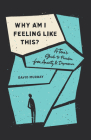 Why Am I Feeling Like This?: A Teen's Guide to Freedom from Anxiety and Depression Cover Image