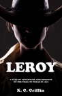 Leroy: A Tale of Adventure and Romance on the Trail to Texas in 1870 Cover Image