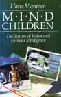 Mind Children: The Future of Robot and Human Intelligence Cover Image