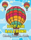 Hot Air Balloons Coloring Book For Adults: A Collection 30 Hot Air Ballons Coloring Page For Adults And Teens - Gift For Teens.Vol-1 Cover Image