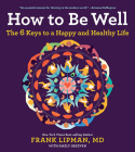 How to Be Well: The 6 Keys to a Happy and Healthy Life Cover Image