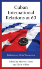 Cuban International Relations at 60: Reflections on Global Connections (Lexington Studies on Cuba) Cover Image