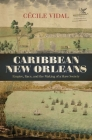 Caribbean New Orleans: Empire, Race, and the Making of a Slave Society (Published by the Omohundro Institute of Early American Histo) Cover Image