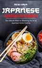 Japanese Cookbook for Beginners: The Ultimate Bible for Mastering the Art of Japanese Home Cooking Cover Image