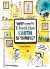 Why Can't I Feel the Earth Spinning?: And Other Vital Questions about Science Cover Image