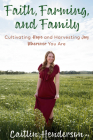 Faith, Farming, and Family: Cultivating Hope and Harvesting Joy Wherever You Are Cover Image
