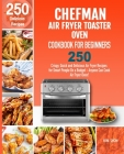 Chefman Air Fryer Toaster Oven Cookbook for Beginners: 250 Crispy, Quick and Delicious Air Fryer Recipes for Smart People On a Budget - Anyone Can Coo Cover Image
