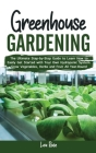 Greenhouse Gardening: The Ultimate Step-by-Step Guide to Learn How to Easily Get Started with Your Own Hydroponic System. Grow Vegetables, H Cover Image
