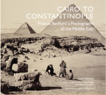 Cairo to Constantinople: Francis Bedford's Photographs of the Middle East Cover Image