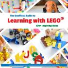 The Unofficial Guide to Learning with LEGO(R): 100+ Inspiring Ideas (Lego Ideas #1) Cover Image