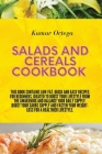 Salads and Cereals Cookbook: This book contains low-fat, quick and easy recipes for beginners, ideated to boost your lifestyle from the awakening a Cover Image