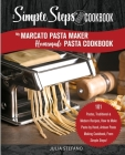 My Marcato Pasta Maker Homemade Pasta Cookbook, A Simple Steps Brand Cookbook: 101 Pastas, Traditional & Modern Recipes, How to Make Pasta by Hand, Ar Cover Image