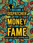 Dispatcher Adult Coloring Book: A Snarky & Funny Dispatcher Coloring Book for Stress Relief & Relaxation - 911 Dispatcher Gifts for Men, Women and Ret Cover Image