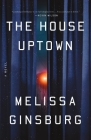 The House Uptown: A Novel Cover Image