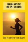 Dealing With The Multiple Sclerosis: How To Improve Your Health: Types Of Multiple Sclerosis Cover Image