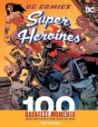 DC Comics Super Heroines: 100 Greatest Moments: Highlights from the History of the World's Greatest Super Heroines (100 Greatest Moments of DC Comics #3) Cover Image