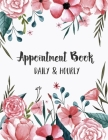 Appointment Book Daily and Hourly: Cute Floral Cover - Undated Appointment Book with Times Daily and Hourly Schedule In 15 Minute Increments, Mon to S Cover Image