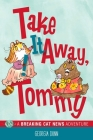 Take It Away, Tommy!: A Breaking Cat News Adventure Cover Image