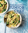 The Healthy Junior Chef Cookbook: 70+ Fresh Recipes that Taste Great Cover Image