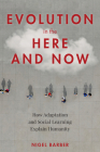Evolution in the Here and Now: How Adaptation and Social Learning Explain Humanity Cover Image
