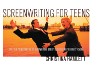 Screenwriting for Teens: The 100 Principles of Screenwriting Every Budding Writer Must Know Cover Image