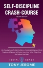 Self-Discipline Crash-Course: Life-Changing Guide To Build Confidence, Emotional Intelligence, Mental Toughness, Willpower, Self-Control, Learn How Cover Image