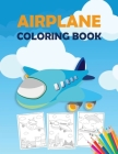 Airplane Coloring Book: An Airplane Coloring Book for Toddlers, Preschoolers and Kids of All Ages, with 40+ Beautiful Coloring Pages of Airpla Cover Image